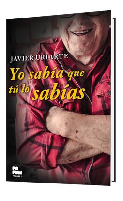 """""""Yo sabía que tú lo sabías"""", de Javier Uriarte"""