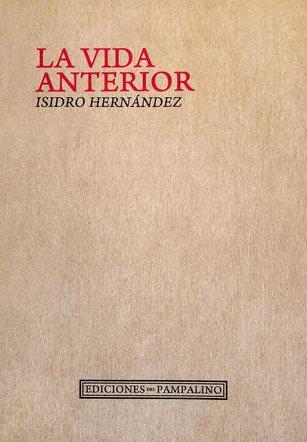 Isidro Hernández «La vida anterior» (Ediciones del pampalino)
